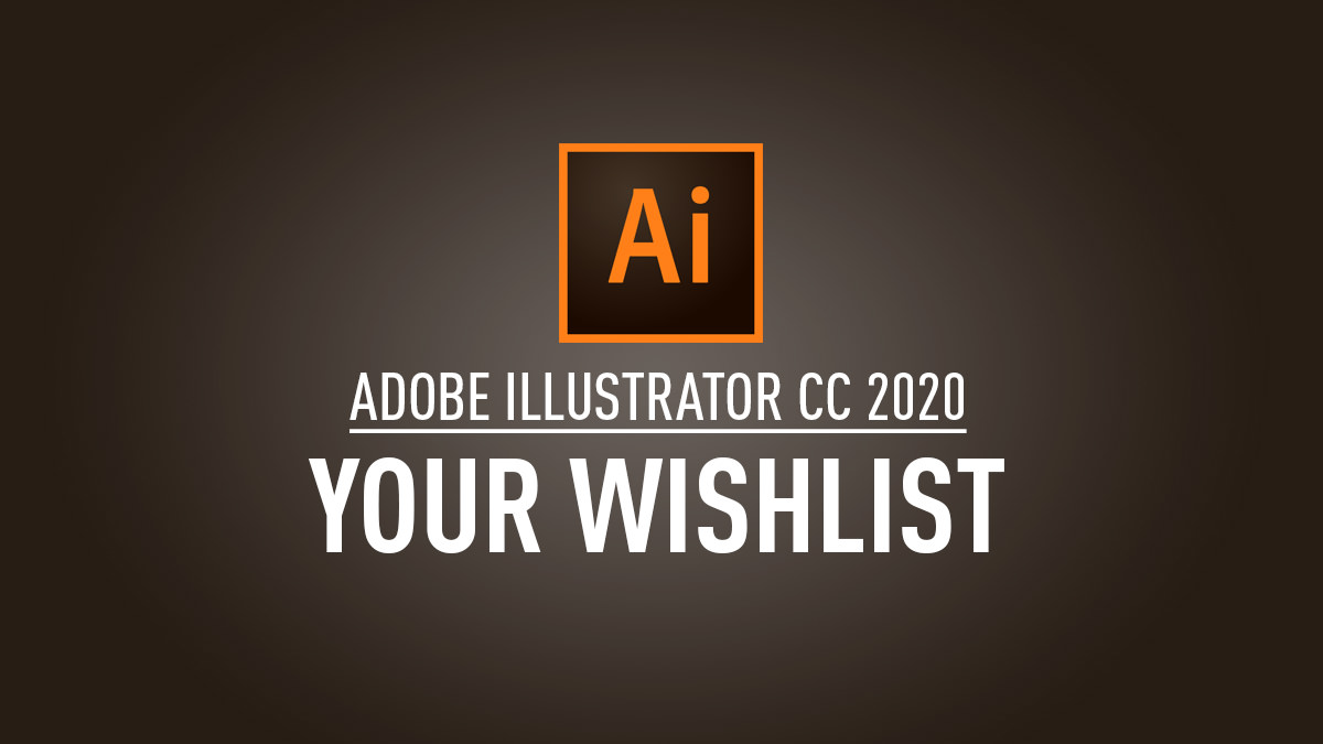 Adobe Illustrator CC 2020 – Wishlist