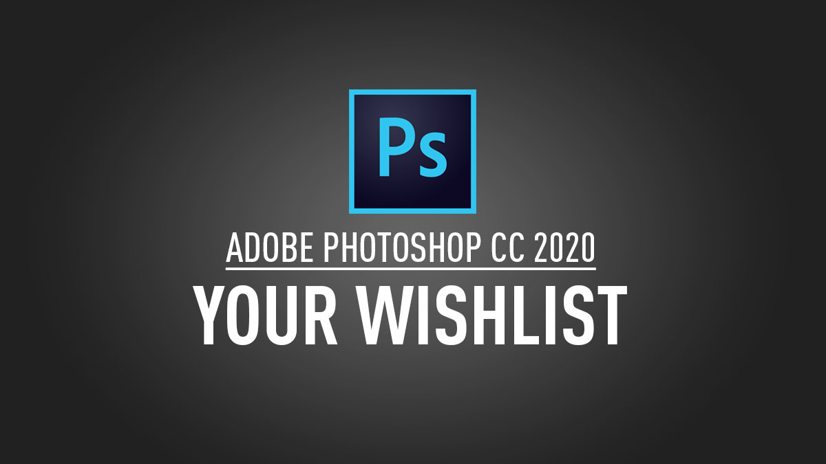 Adobe Photoshop CC 2020 – Wishlist