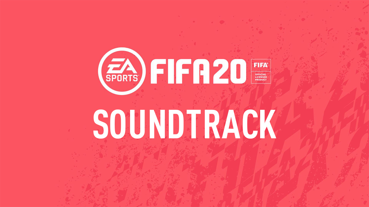 FIFA 20 Soundtrack Songs