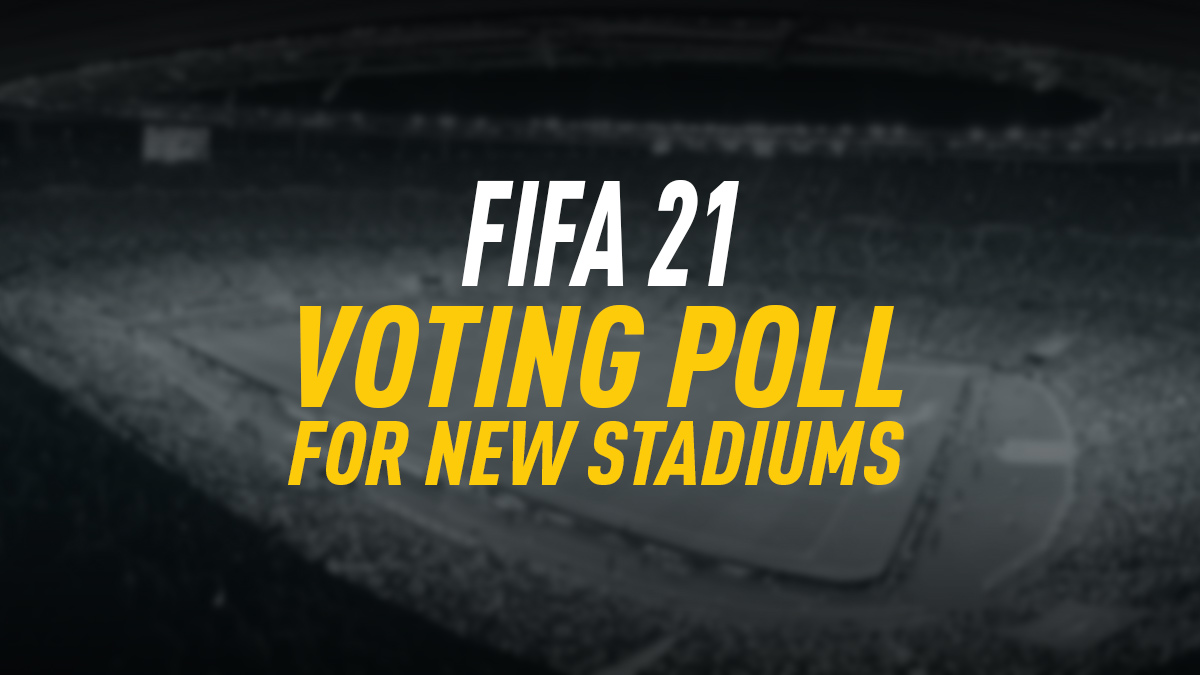 FIFA 21 Stadiums – Fans Wishlist