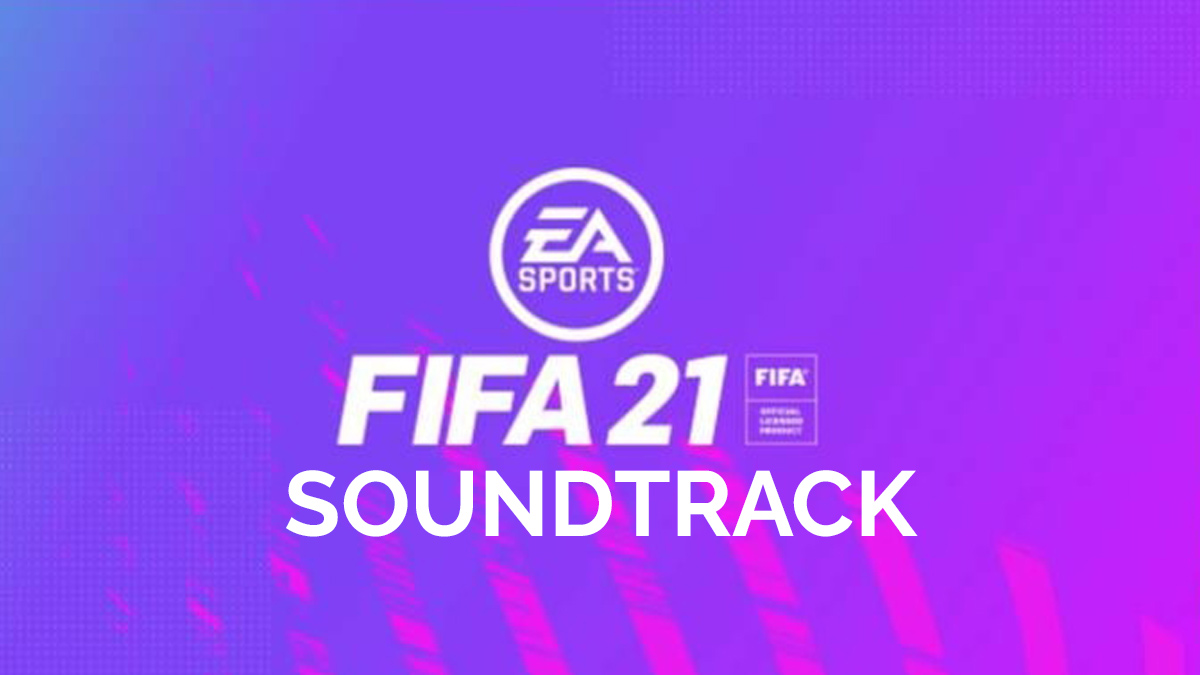 How to Download and Listen to FIFA 21 Soundtrack Songs