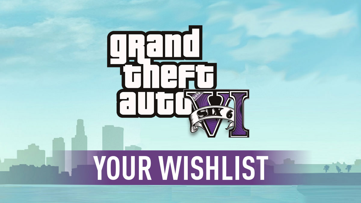 GTA 6 – Wishlist