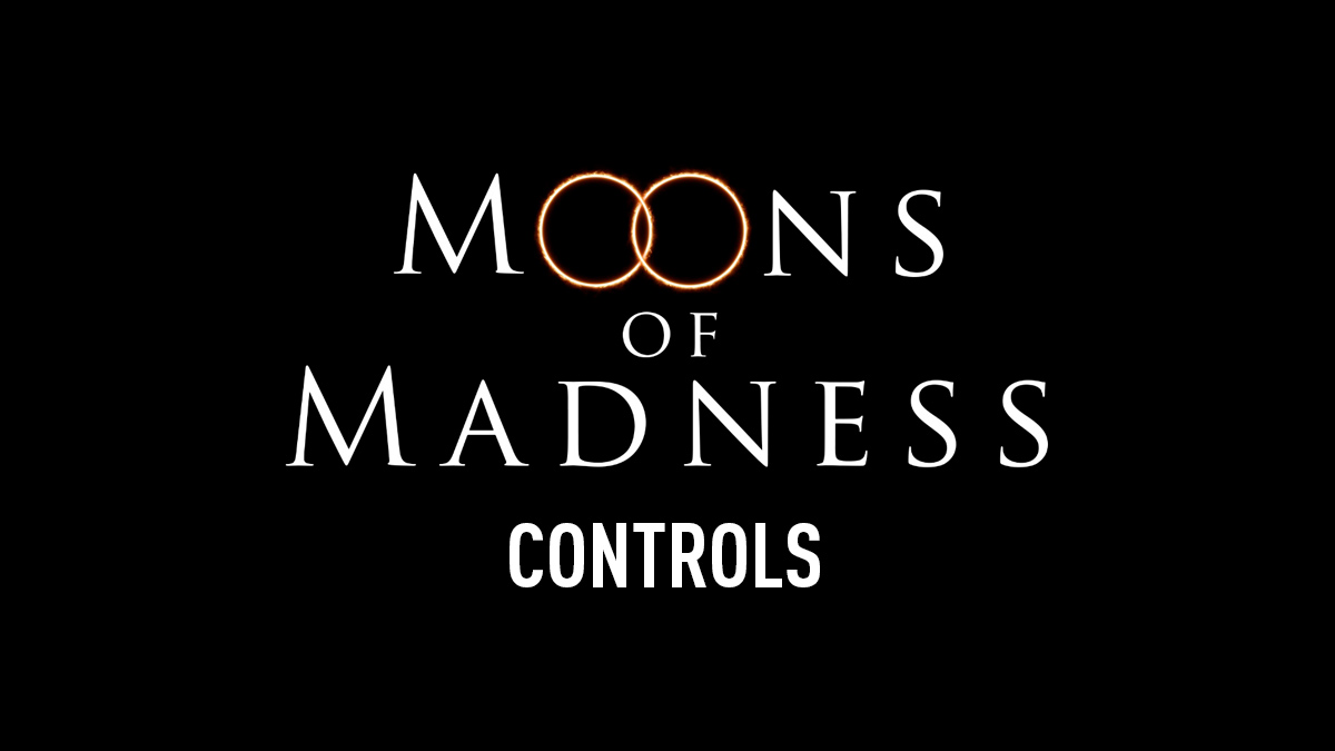 Moons of Madness Controls