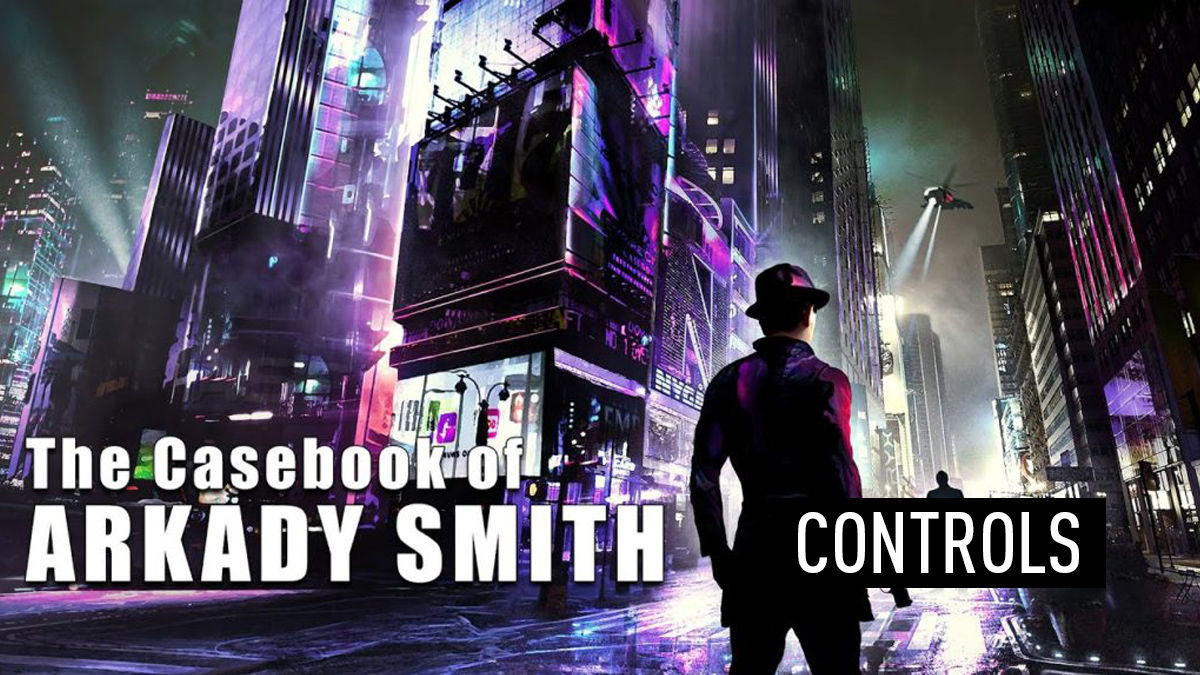 The Casebook of Arkady Smith Controls